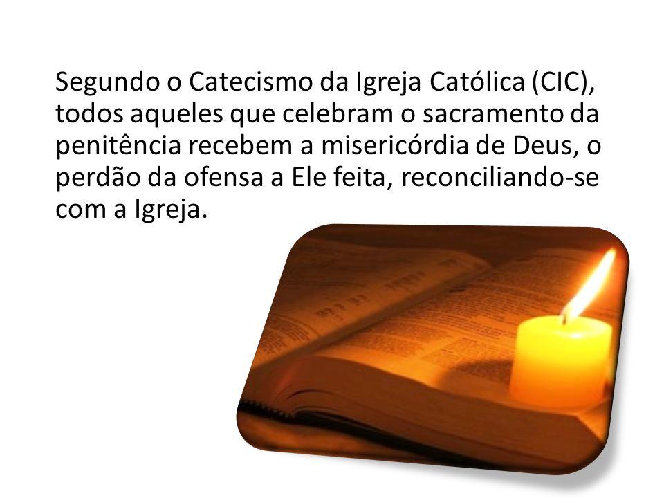Segundo o Catecismo da Igreja Católica (CIC), todos aqueles que celebram o sacramento da penitência recebem a misericórdia de Deus, o perdão da ofensa a Ele feita, reconciliando-se com a Igreja.