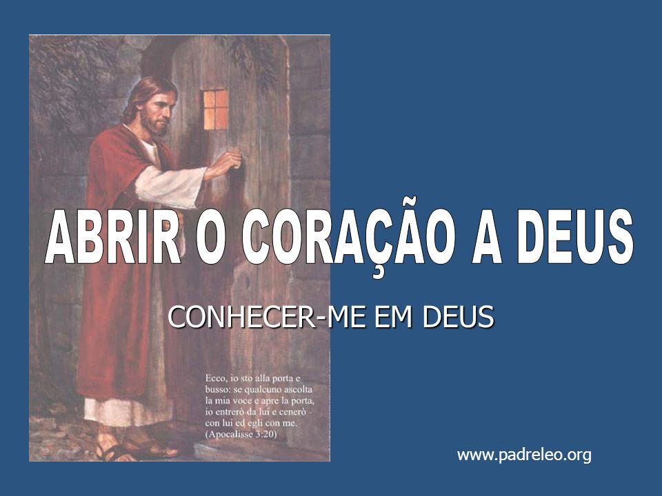 ABRIR O CORAÇÃO A DEUS CONHECER-ME EM DEUS www.padreleo.org