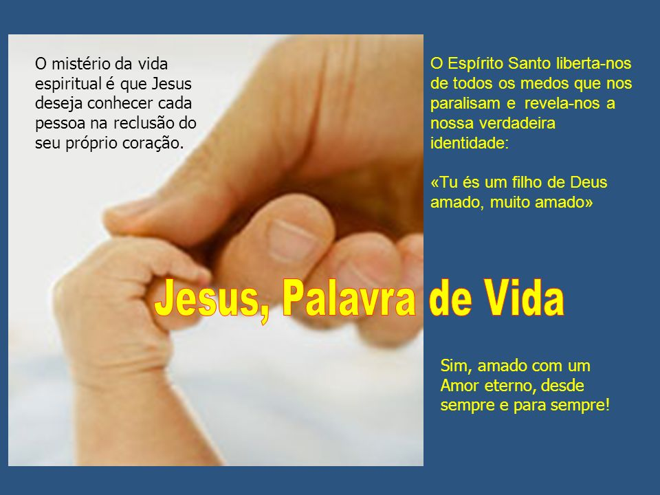 O mistério da vida espiritual é que Jesus deseja conhecer cada pessoa na reclusão do seu próprio coração.
