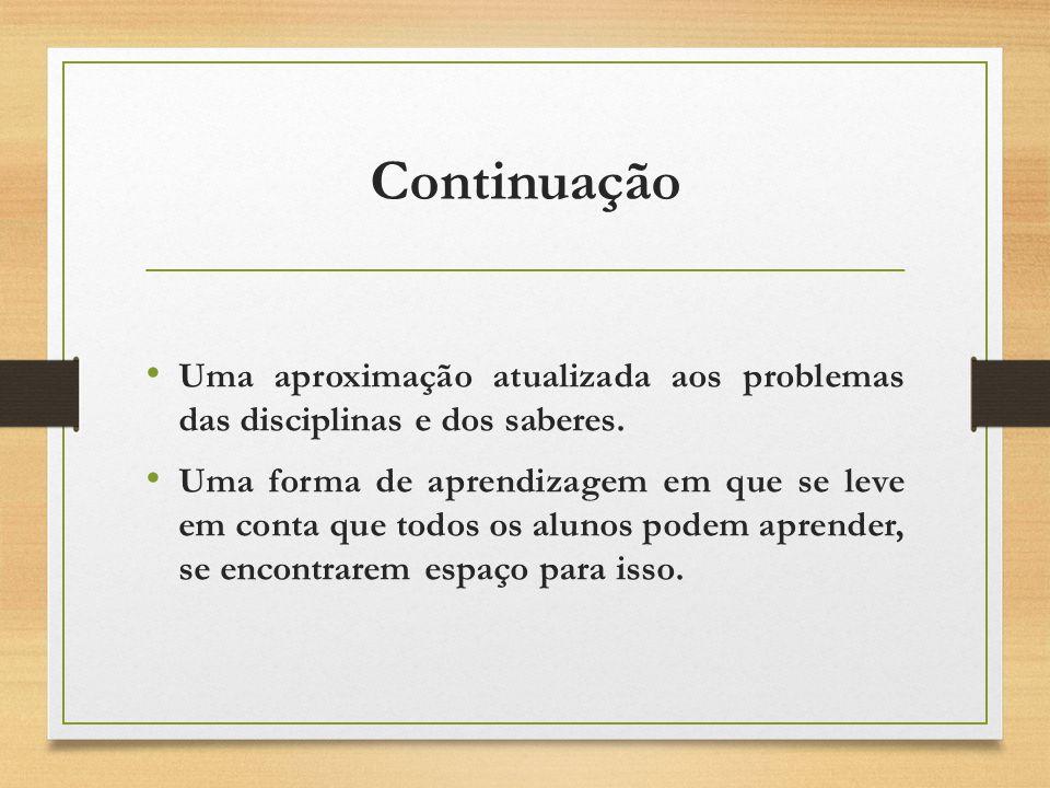 Continuação Uma aproximação atualizada aos problemas das disciplinas e dos saberes.