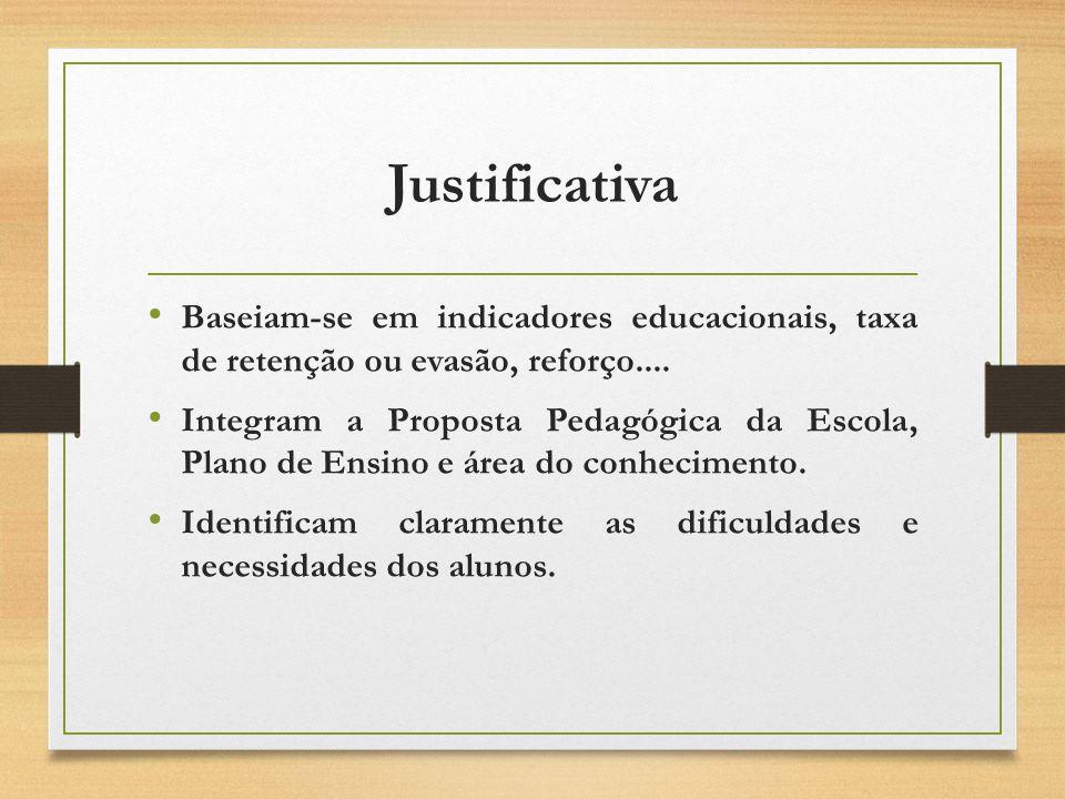 Justificativa Baseiam-se em indicadores educacionais, taxa de retenção ou evasão, reforço....
