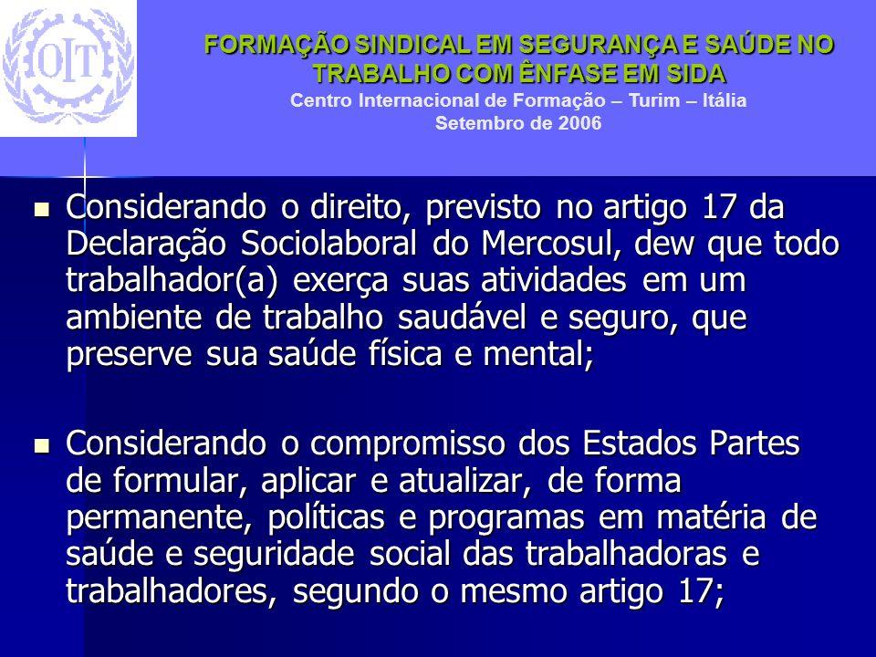 Considerando o direito, previsto no artigo 17 da Declaração Sociolaboral do Mercosul, dew que todo trabalhador(a) exerça suas atividades em um ambiente de trabalho saudável e seguro, que preserve sua saúde física e mental;