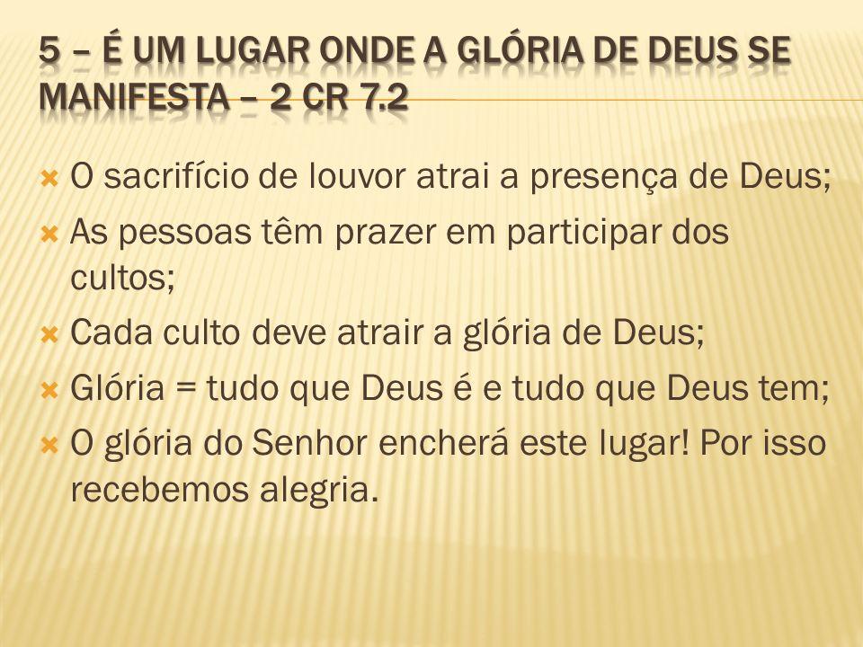 5 – é um lugar onde a glória de deus se manifesta – 2 cr 7.2