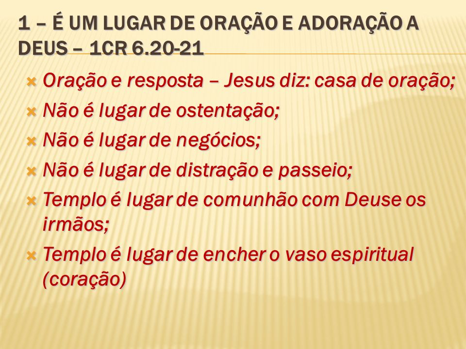 1 – É UM LUGAR DE ORAÇÃO E ADORAÇÃO A DEUS – 1CR 6.20-21