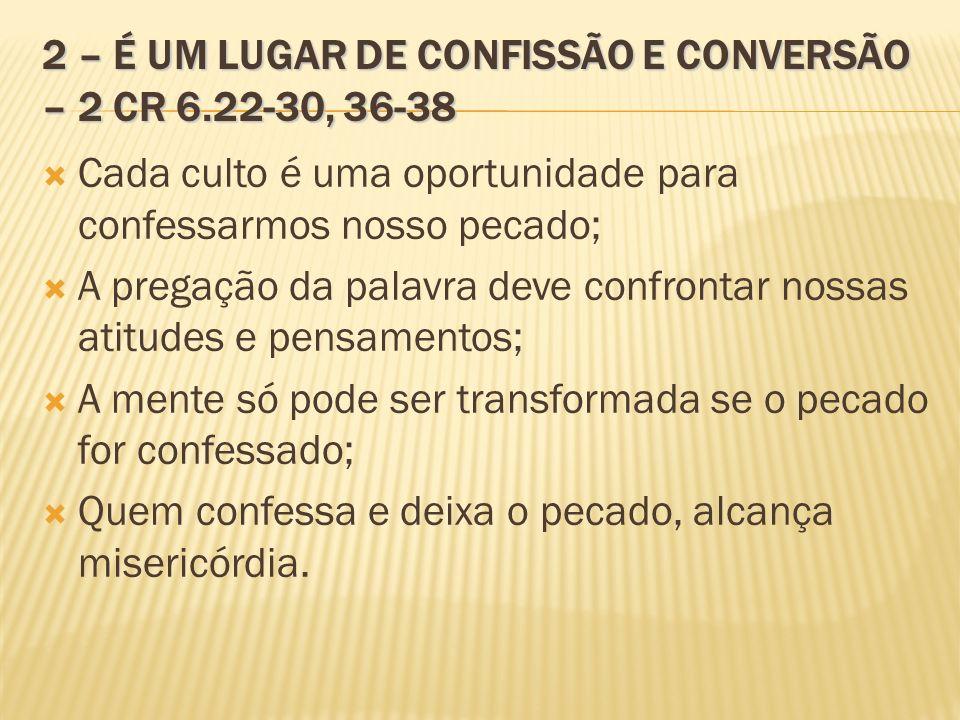 2 – É UM LUGAR DE CONFISSÃO E CONVERSÃO – 2 CR 6.22-30, 36-38