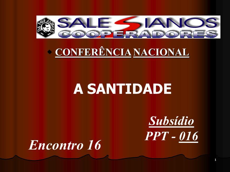 CONFERÊNCIA NACIONAL A SANTIDADE Subsídio PPT - 016 Encontro 16