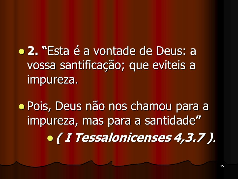 2. Esta é a vontade de Deus: a vossa santificação; que eviteis a impureza.