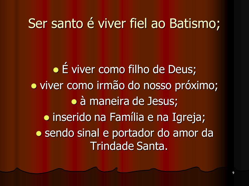 Ser santo é viver fiel ao Batismo;