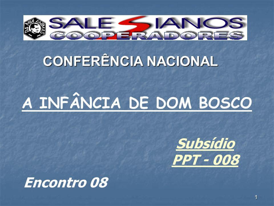 A INFÂNCIA DE DOM BOSCO CONFERÊNCIA NACIONAL Subsídio PPT - 008
