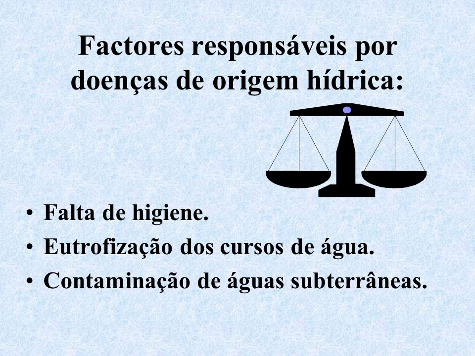 Factores responsáveis por doenças de origem hídrica: