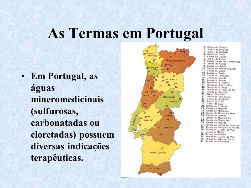 As Termas em Portugal Em Portugal, as águas mineromedicinais (sulfurosas, carbonatadas ou cloretadas) possuem diversas indicações terapêuticas.