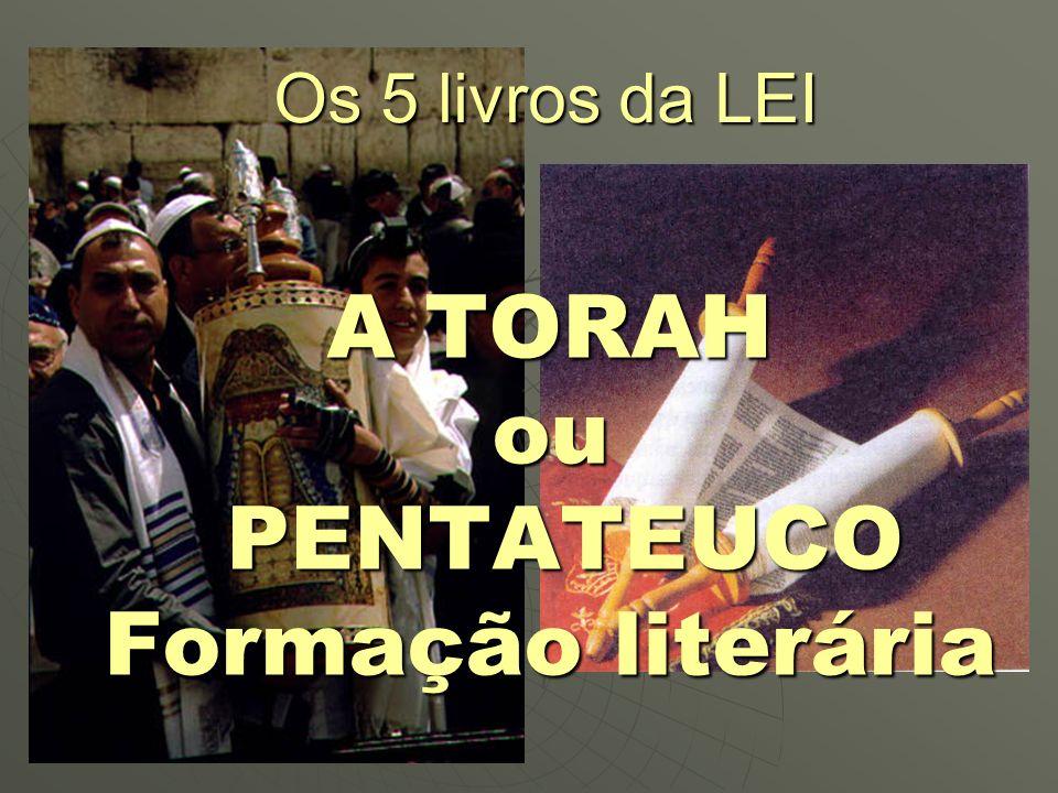 A TORAH ou PENTATEUCO Formação literária