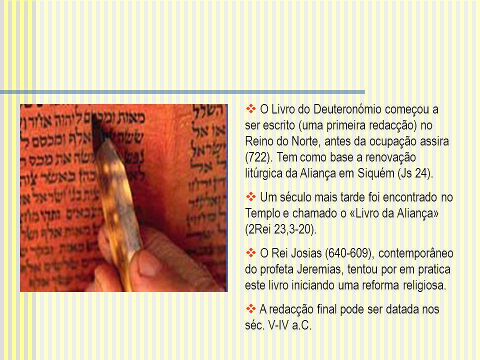 O Livro do Deuteronómio começou a ser escrito (uma primeira redacção) no Reino do Norte, antes da ocupação assira (722). Tem como base a renovação litúrgica da Aliança em Siquém (Js 24).