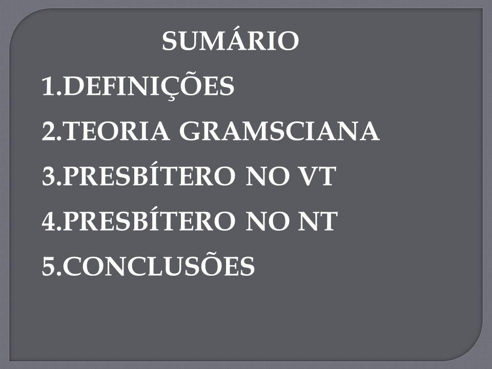 SUMÁRIO DEFINIÇÕES TEORIA GRAMSCIANA PRESBÍTERO NO VT PRESBÍTERO NO NT CONCLUSÕES