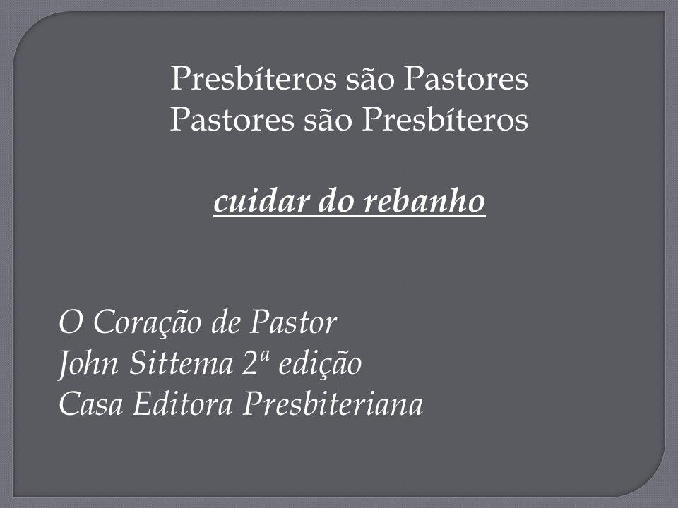 Presbíteros são Pastores Pastores são Presbíteros cuidar do rebanho