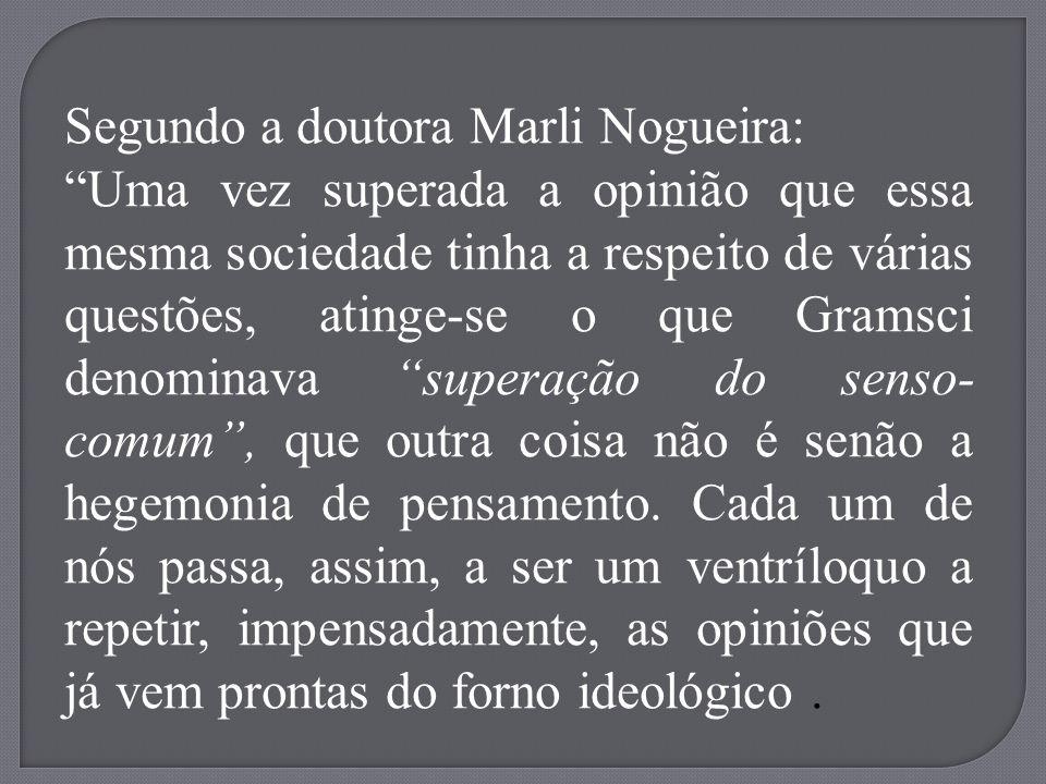 Segundo a doutora Marli Nogueira:
