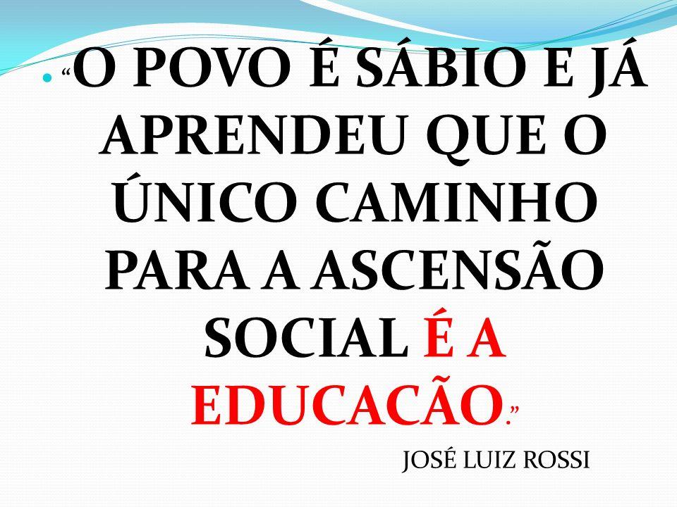 O POVO É SÁBIO E JÁ APRENDEU QUE O ÚNICO CAMINHO PARA A ASCENSÃO SOCIAL É A EDUCACÃO.