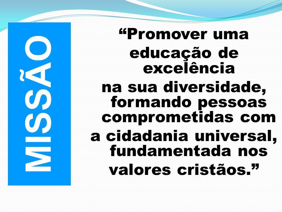 MISSÃO Promover uma educação de excelência