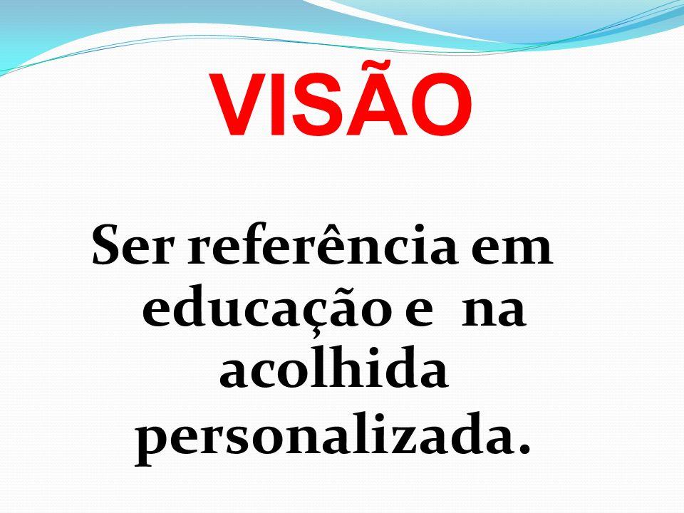 Ser referência em educação e na acolhida personalizada.