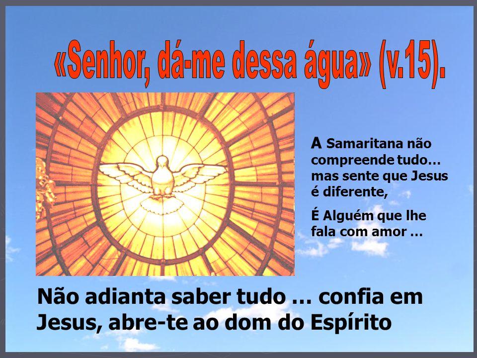 «Senhor, dá-me dessa água» (v.15).