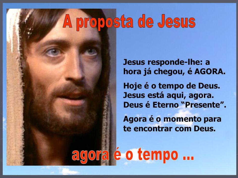 A proposta de Jesus agora é o tempo ...