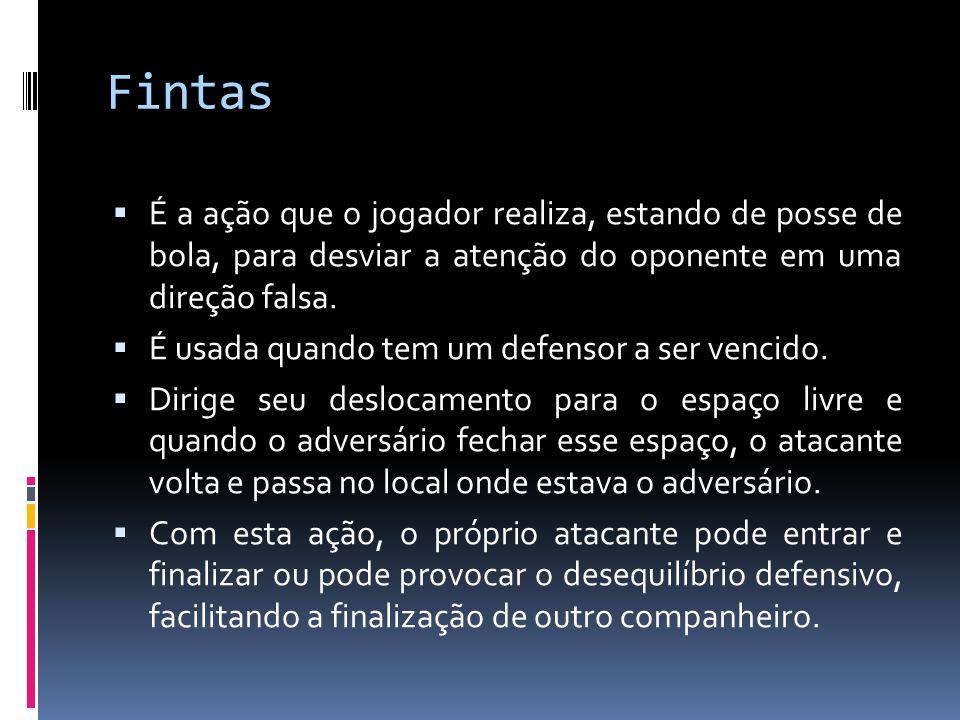 Fintas É a ação que o jogador realiza, estando de posse de bola, para desviar a atenção do oponente em uma direção falsa.