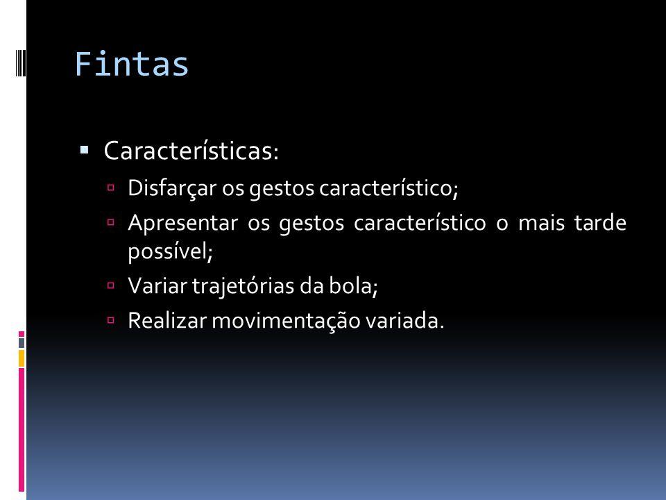 Fintas Características: Disfarçar os gestos característico;