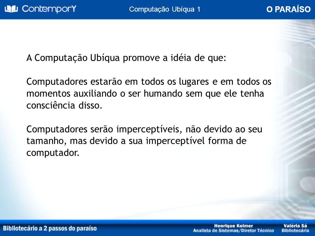 Computação Ubíqua 1 O PARAÍSO.