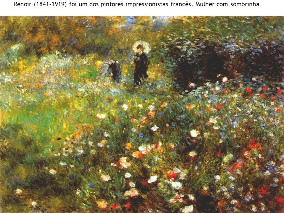 Renoir (1841-1919) foi um dos pintores impressionistas francês