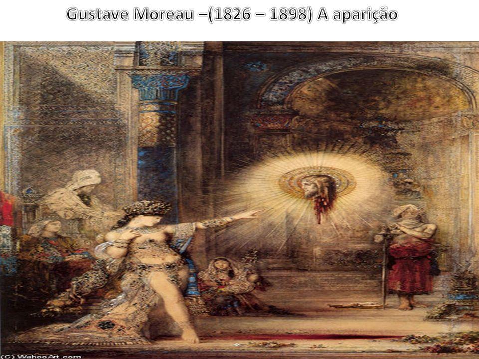 Gustave Moreau –(1826 – 1898) A aparição