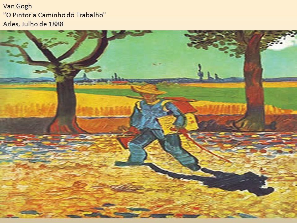 Van Gogh O Pintor a Caminho do Trabalho Arles, Julho de 1888