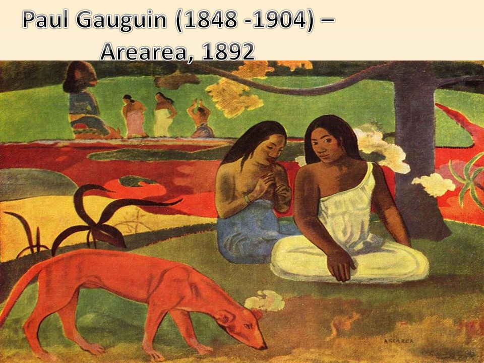 Paul Gauguin (1848 -1904) – Arearea, 1892