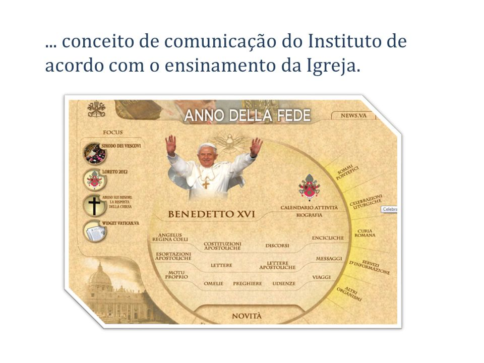 ... conceito de comunicação do Instituto de acordo com o ensinamento da Igreja.