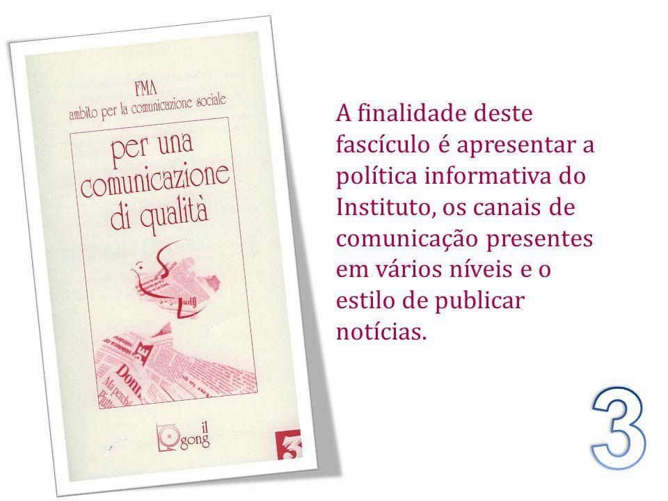 A finalidade deste fascículo é apresentar a política informativa do Instituto, os canais de comunicação presentes em vários níveis e o estilo de publicar notícias.