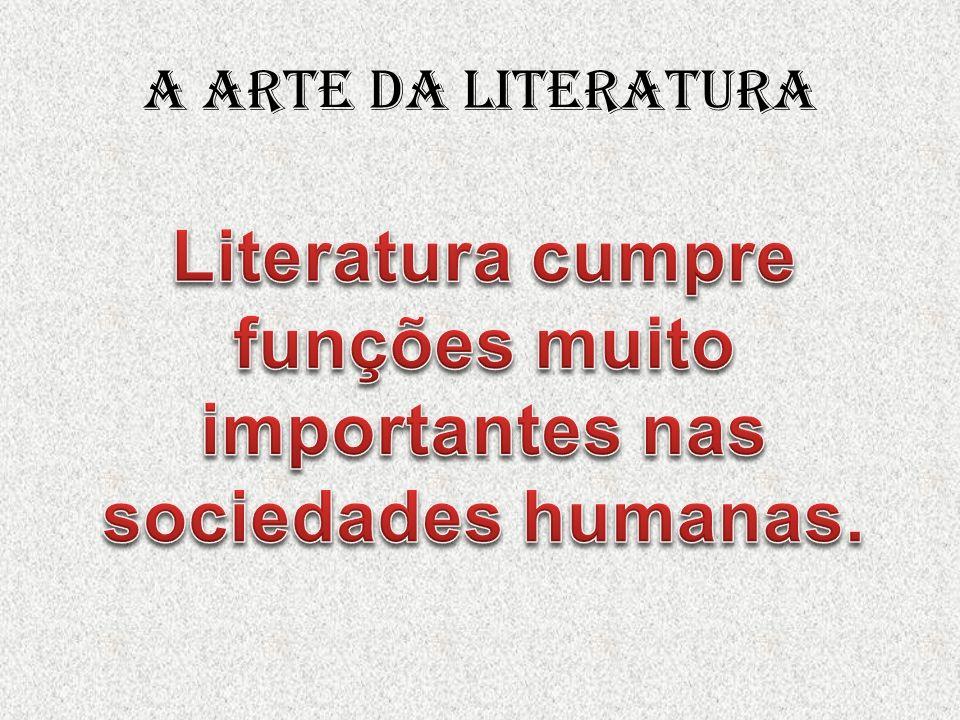 Literatura cumpre funções muito importantes nas sociedades humanas.