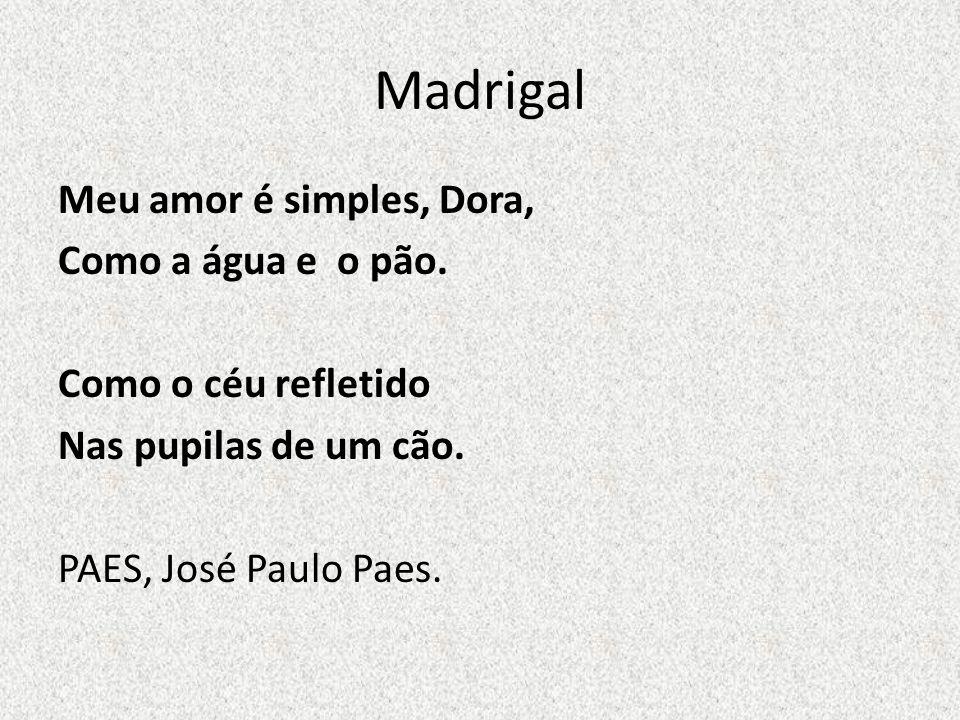 Madrigal Meu amor é simples, Dora, Como a água e o pão.