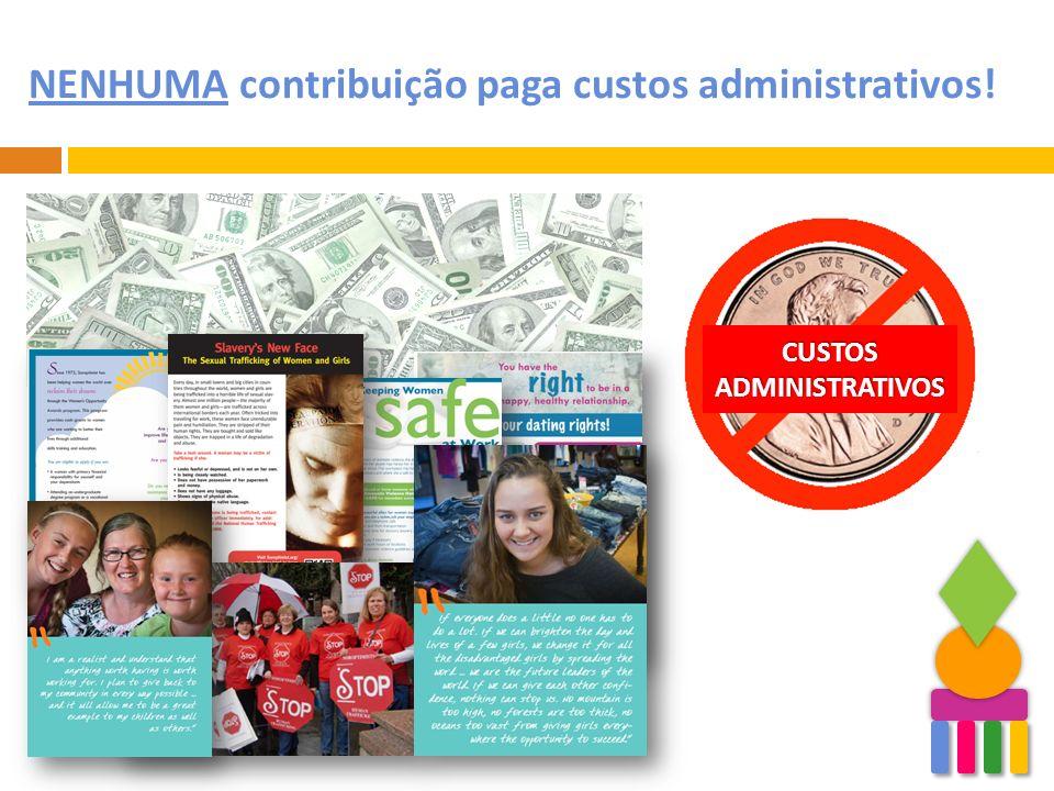NENHUMA contribuição paga custos administrativos!