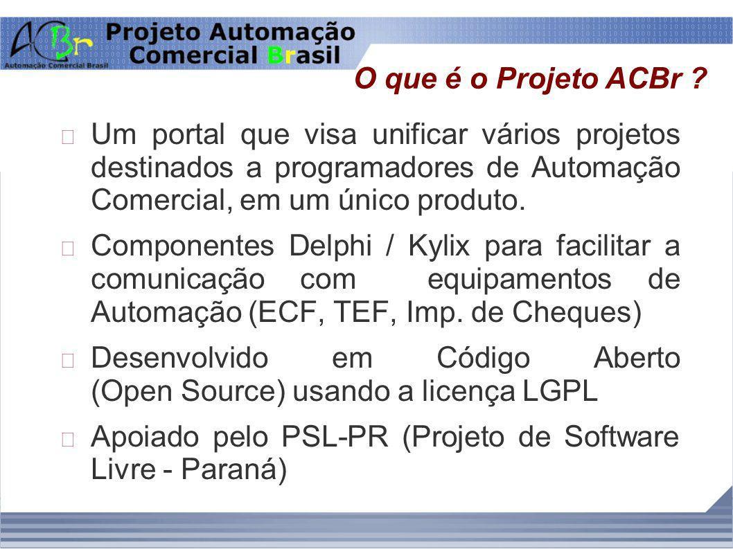 O que é o Projeto ACBr Um portal que visa unificar vários projetos destinados a programadores de Automação Comercial, em um único produto.