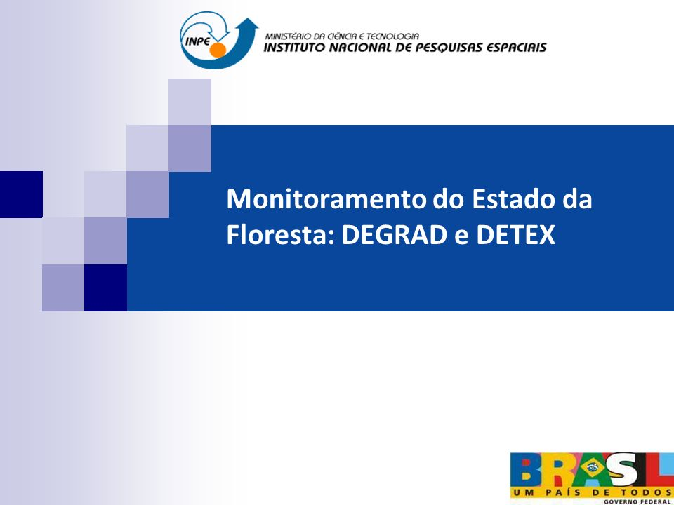 Monitoramento do Estado da Floresta: DEGRAD e DETEX