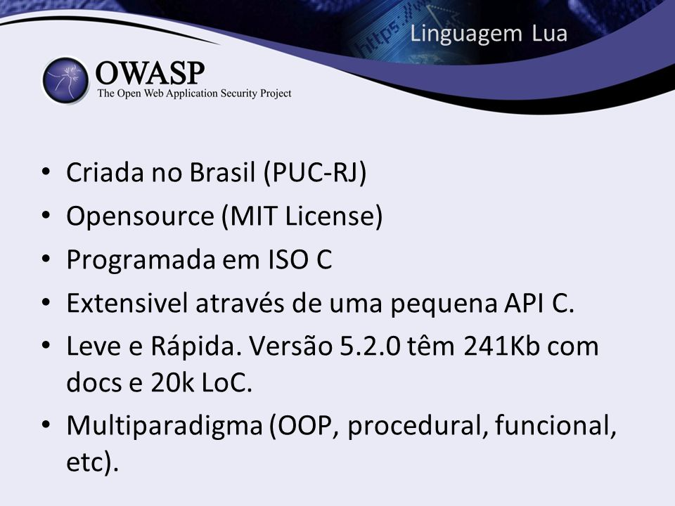 Criada no Brasil (PUC-RJ) Opensource (MIT License) Programada em ISO C