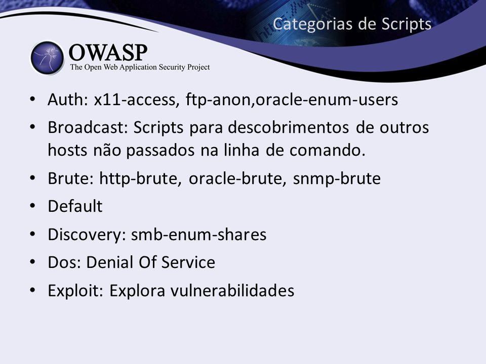Categorias de Scripts Auth: x11-access, ftp-anon,oracle-enum-users.