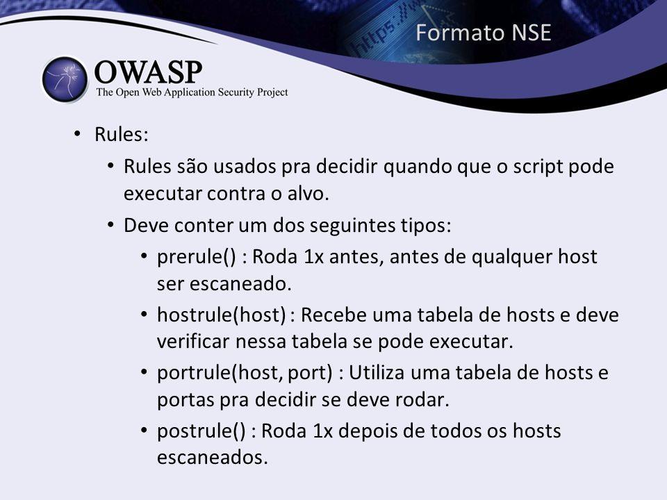 Formato NSE Rules: Rules são usados pra decidir quando que o script pode executar contra o alvo. Deve conter um dos seguintes tipos: