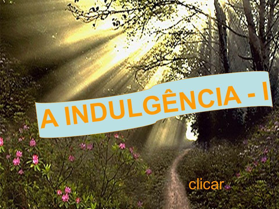 A INDULGÊNCIA - I clicar