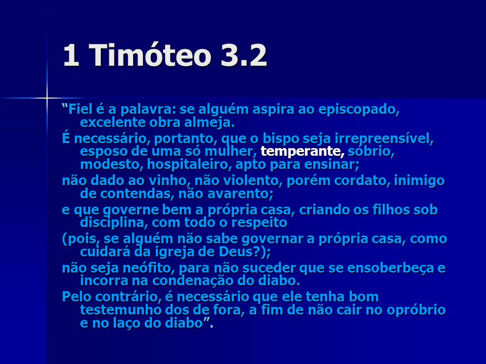 1 Timóteo 3.2 Fiel é a palavra: se alguém aspira ao episcopado, excelente obra almeja.