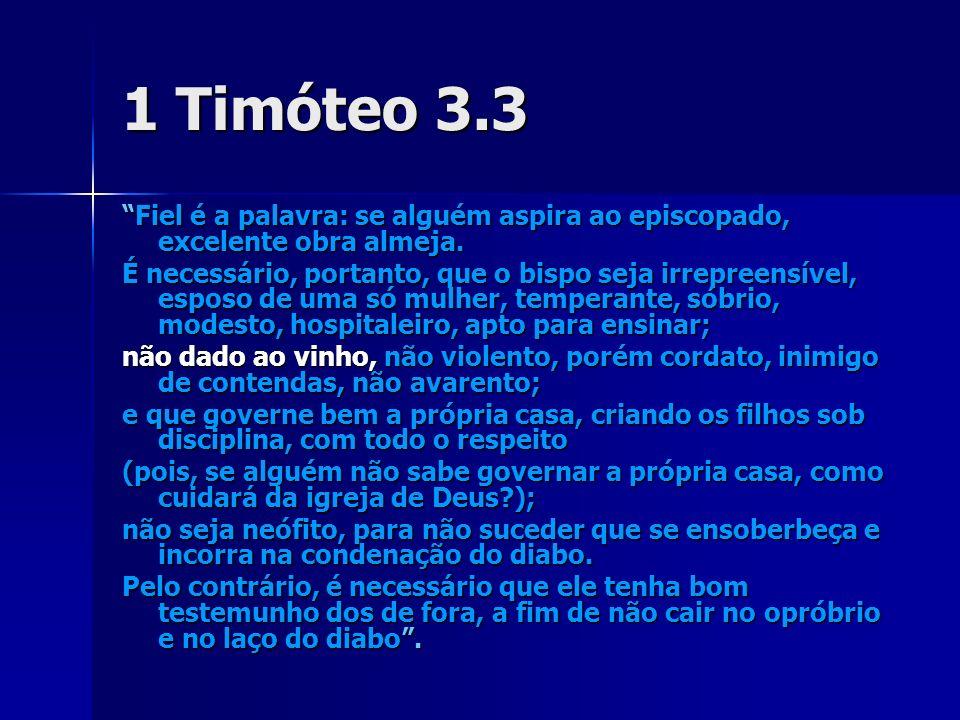 1 Timóteo 3.3 Fiel é a palavra: se alguém aspira ao episcopado, excelente obra almeja.