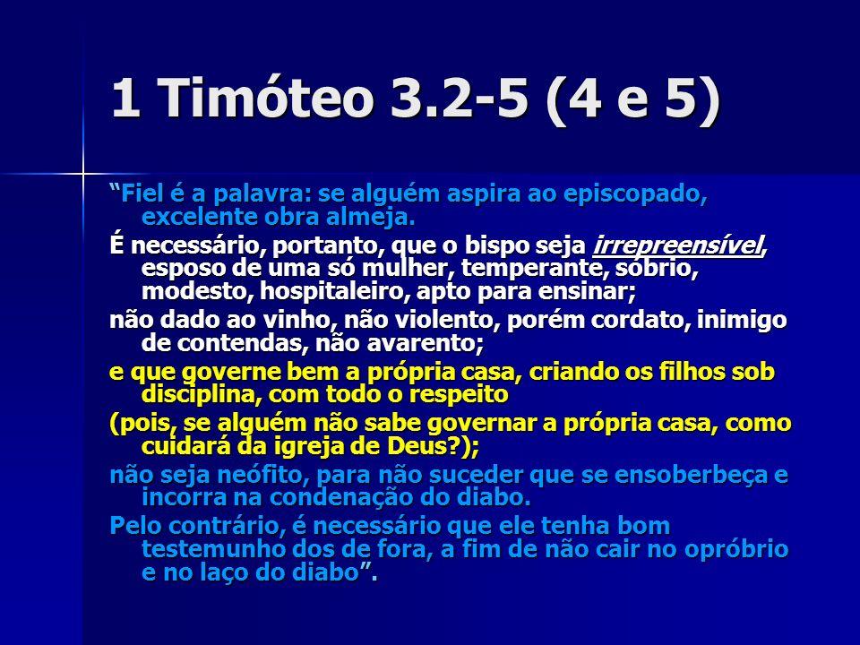 1 Timóteo 3.2-5 (4 e 5) Fiel é a palavra: se alguém aspira ao episcopado, excelente obra almeja.