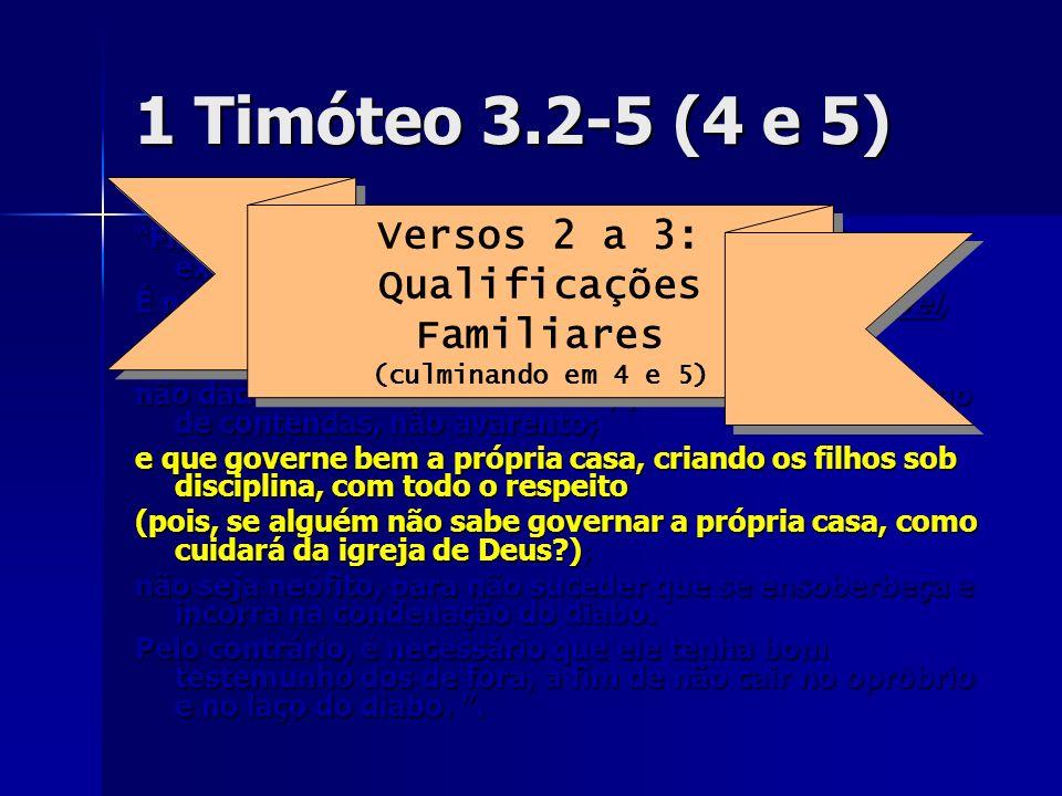 1 Timóteo 3.2-5 (4 e 5) Versos 2 a 3: Qualificações Familiares