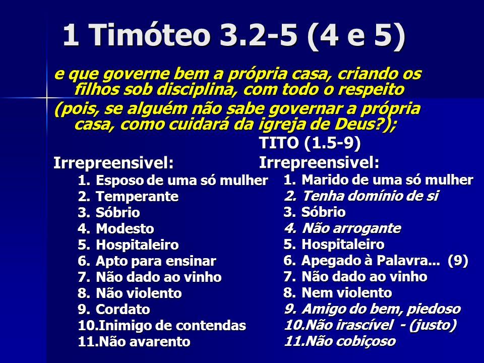 1 Timóteo 3.2-5 (4 e 5) e que governe bem a própria casa, criando os filhos sob disciplina, com todo o respeito.