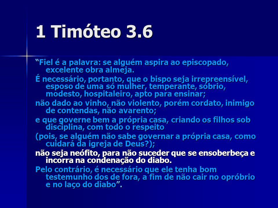 1 Timóteo 3.6 Fiel é a palavra: se alguém aspira ao episcopado, excelente obra almeja.