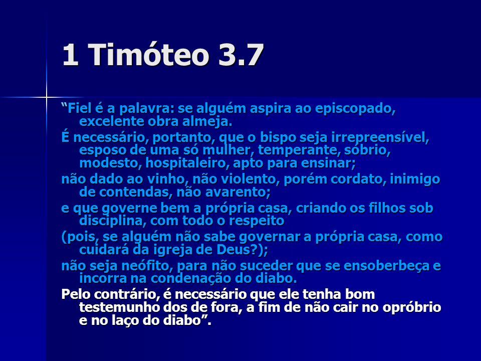 1 Timóteo 3.7 Fiel é a palavra: se alguém aspira ao episcopado, excelente obra almeja.